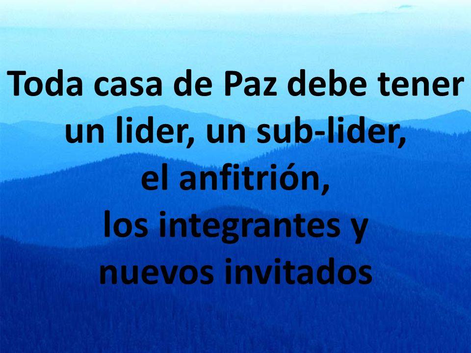 Toda casa de Paz debe tener un lider, un sub-lider, el anfitrión, los integrantes y nuevos invitados