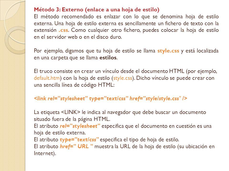 Método 3: Externo (enlace a una hoja de estilo) El método recomendado es enlazar con lo que se denomina hoja de estilo externa. Una hoja de estilo ext