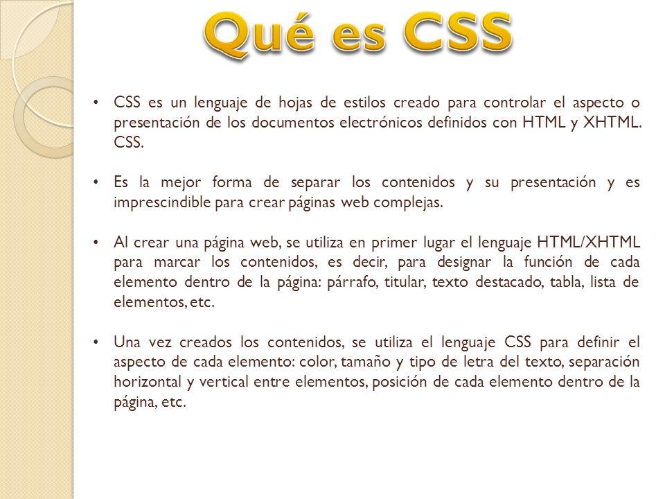 CSS es un lenguaje de hojas de estilos creado para controlar el aspecto o presentación de los documentos electrónicos definidos con HTML y XHTML. CSS.