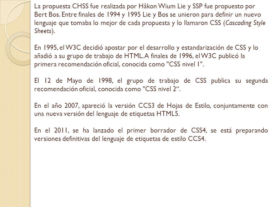La propuesta CHSS fue realizada por Håkon Wium Lie y SSP fue propuesto por Bert Bos. Entre finales de 1994 y 1995 Lie y Bos se unieron para definir un