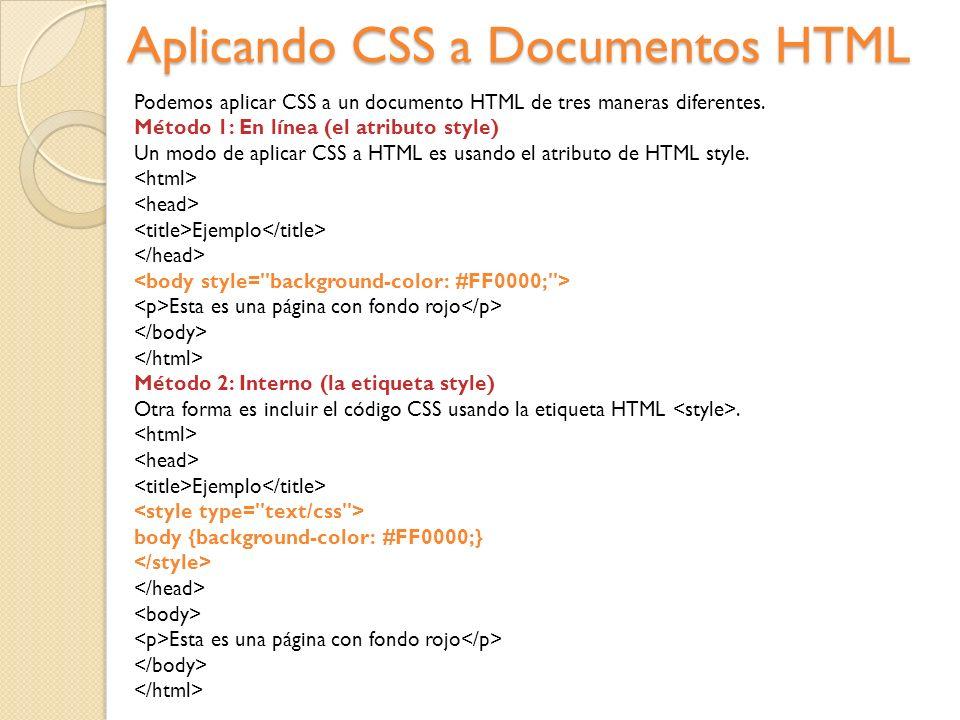 Aplicando CSS a Documentos HTML Podemos aplicar CSS a un documento HTML de tres maneras diferentes. Método 1: En línea (el atributo style) Un modo de
