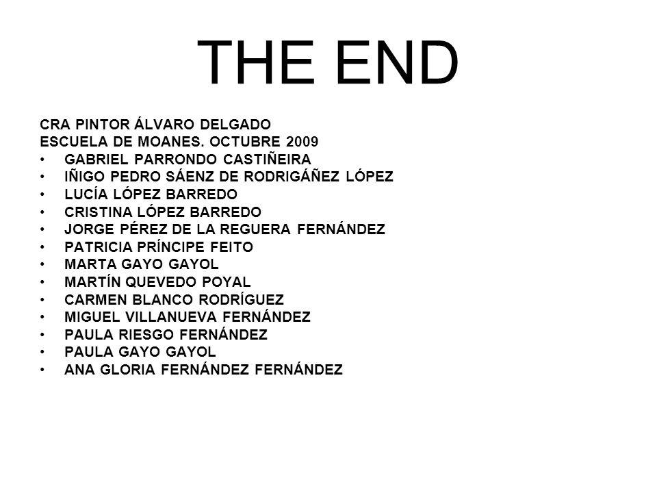 THE END CRA PINTOR ÁLVARO DELGADO ESCUELA DE MOANES. OCTUBRE 2009 GABRIEL PARRONDO CASTIÑEIRA IÑIGO PEDRO SÁENZ DE RODRIGÁÑEZ LÓPEZ LUCÍA LÓPEZ BARRED