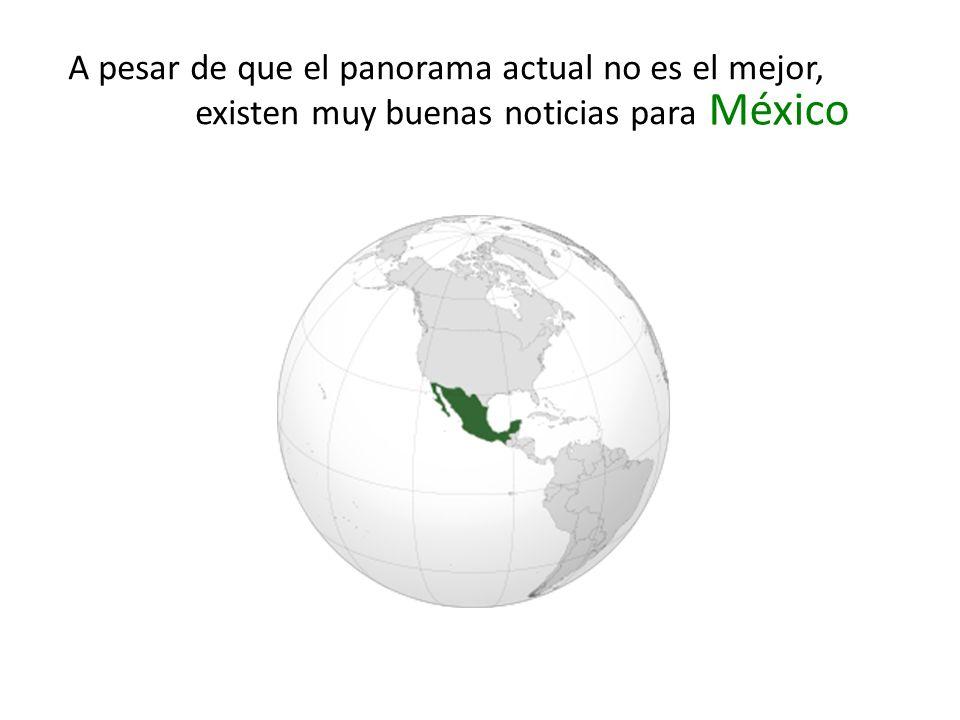 A pesar de que el panorama actual no es el mejor, existen muy buenas noticias para México