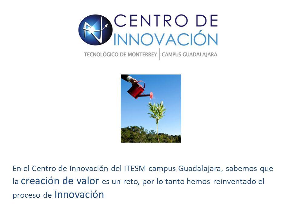 En el Centro de Innovación del ITESM campus Guadalajara, sabemos que la creación de valor es un reto, por lo tanto hemos reinventado el proceso de Innovación