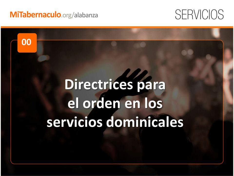 00 Directrices para el orden en los servicios dominicales Directrices para el orden en los servicios dominicales