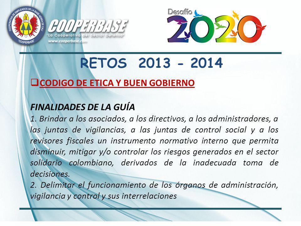 RETOS 2013 - 2014 CODIGO DE ETICA Y BUEN GOBIERNO FINALIDADES DE LA GUÍA 1.