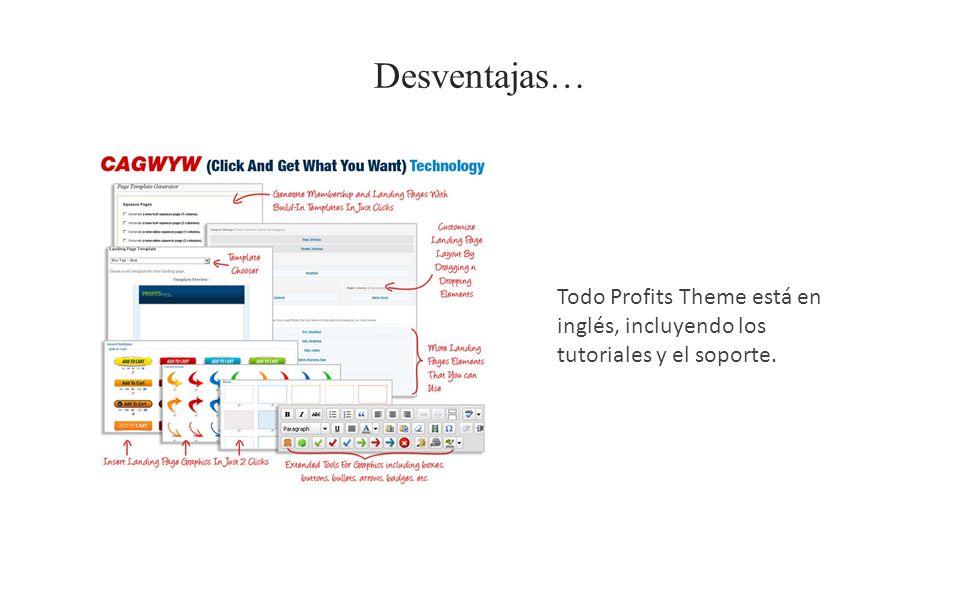 Desventajas… Todo Profits Theme está en inglés, incluyendo los tutoriales y el soporte.