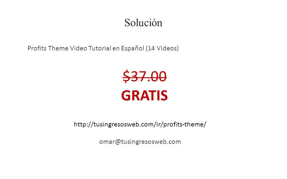 Solución Profits Theme Video Tutorial en Español (14 Videos) http://tusingresosweb.com/ir/profits-theme/ omar@tusingresosweb.com $37.00 GRATIS