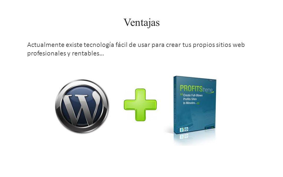 Ventajas Actualmente existe tecnología fácil de usar para crear tus propios sitios web profesionales y rentables…