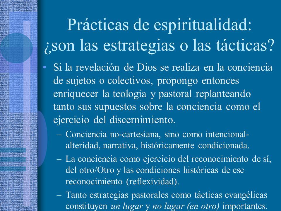 Prácticas de espiritualidad: ¿son las estrategias o las tácticas? Si la revelación de Dios se realiza en la conciencia de sujetos o colectivos, propon
