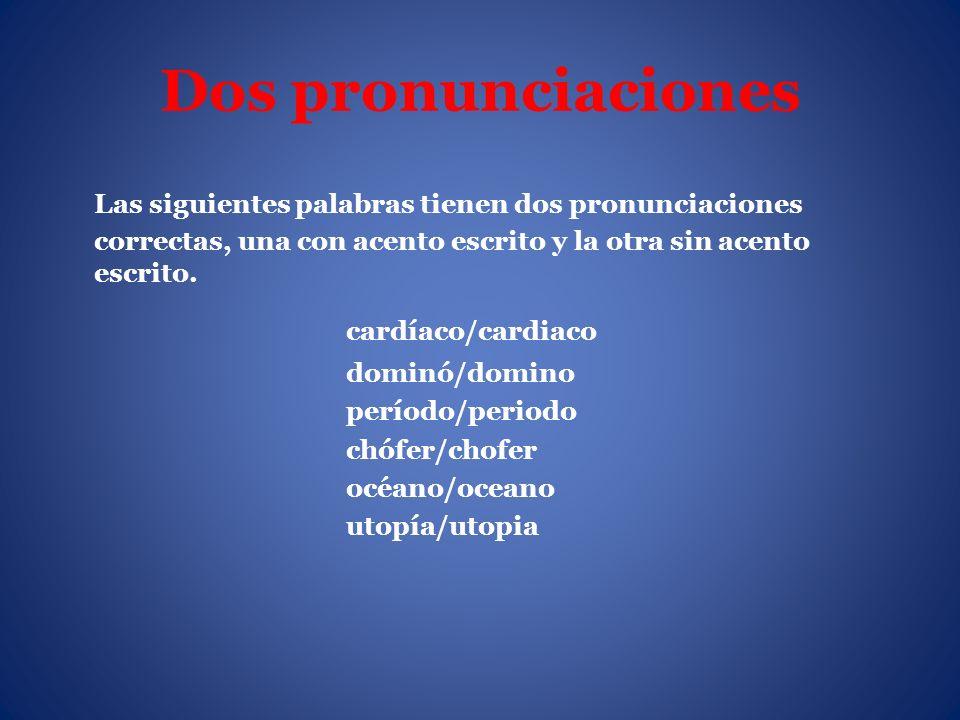 Dos pronunciaciones Las siguientes palabras tienen dos pronunciaciones correctas, una con acento escrito y la otra sin acento escrito. cardíaco/cardia