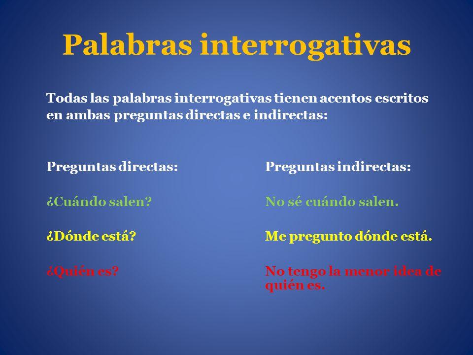 Palabras interrogativas Todas las palabras interrogativas tienen acentos escritos en ambas preguntas directas e indirectas: Preguntas directas:Pregunt