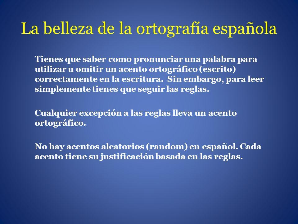 La belleza de la ortografía española Tienes que saber como pronunciar una palabra para utilizar u omitir un acento ortográfico (escrito) correctamente