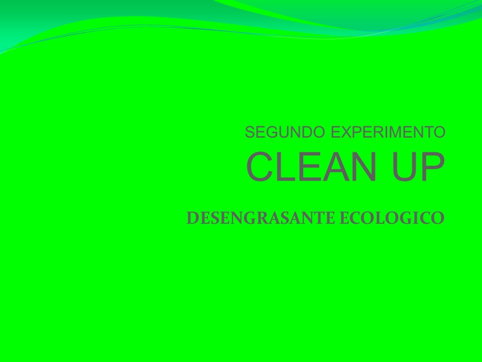 SEGUNDO EXPERIMENTO CLEAN UP DESENGRASANTE ECOLOGICO