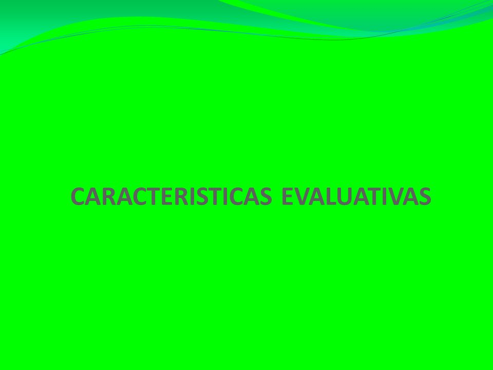 CARACTERISTICAS EVALUATIVAS