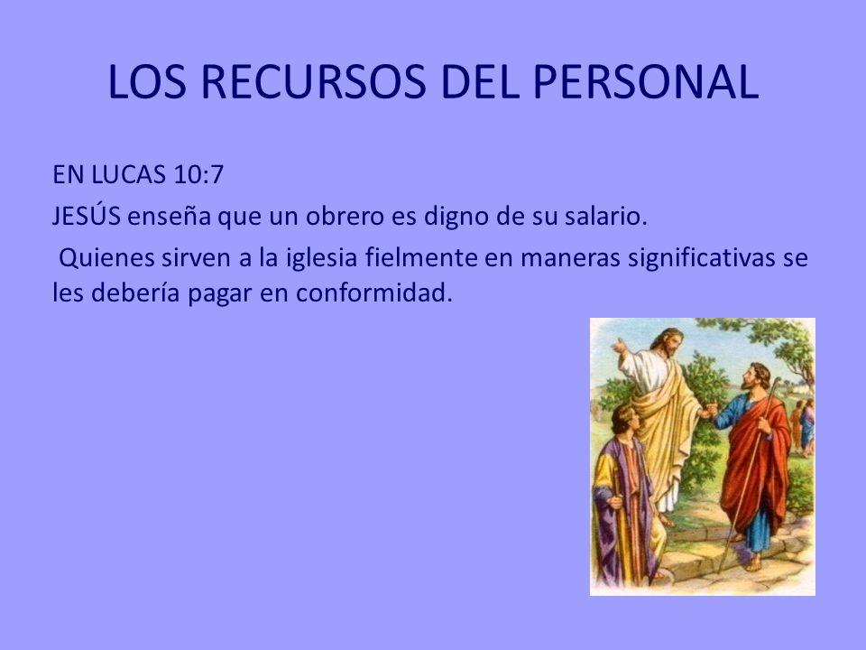 LOS RECURSOS DEL PERSONAL EN LUCAS 10:7 JESÚS enseña que un obrero es digno de su salario. Quienes sirven a la iglesia fielmente en maneras significat