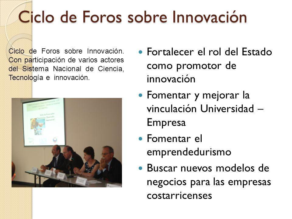 Ciclo de Foros sobre Innovación Fortalecer el rol del Estado como promotor de innovación Fomentar y mejorar la vinculación Universidad – Empresa Fomen