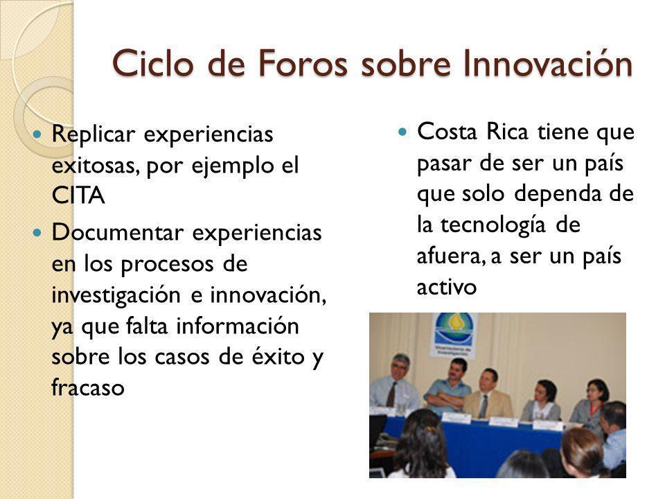Ciclo de Foros sobre Innovación Replicar experiencias exitosas, por ejemplo el CITA Documentar experiencias en los procesos de investigación e innovac
