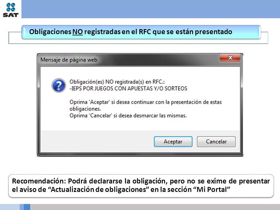 Obligaciones NO registradas en el RFC que se están presentado Recomendación: Podrá declararse la obligación, pero no se exime de presentar el aviso de Actualización de obligaciones en la sección Mi Portal