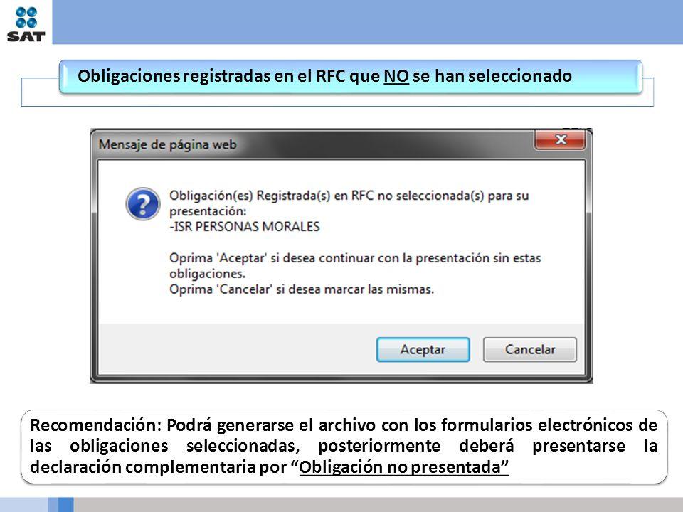 Obligaciones registradas en el RFC que NO se han seleccionado Recomendación: Podrá generarse el archivo con los formularios electrónicos de las obligaciones seleccionadas, posteriormente deberá presentarse la declaración complementaria por Obligación no presentada