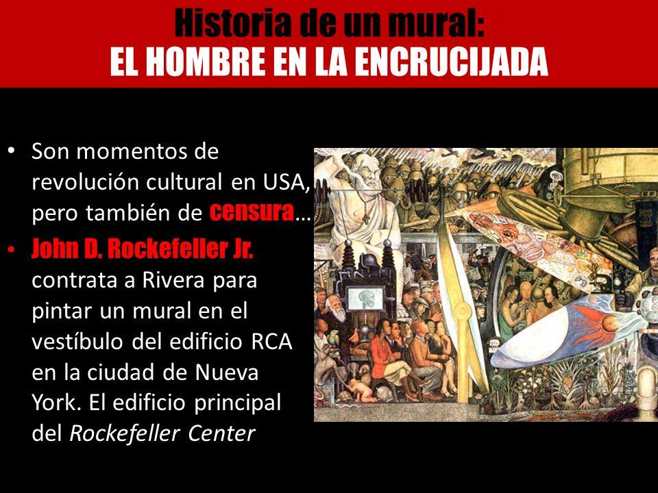 Son momentos de revolución cultural en USA, pero también de censura … John D. Rockefeller Jr. contrata a Rivera para pintar un mural en el vestíbulo d