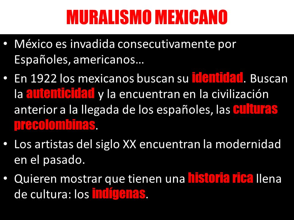 México es invadida consecutivamente por Españoles, americanos… En 1922 los mexicanos buscan su identidad. Buscan la autenticidad y la encuentran en la