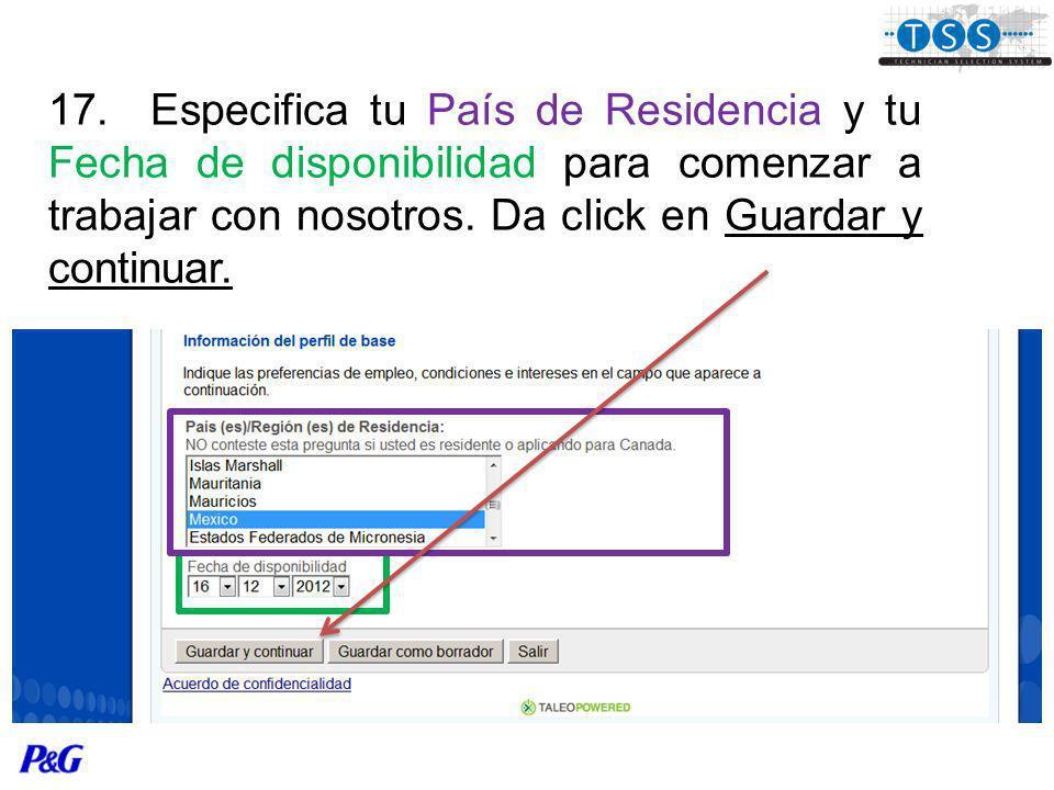 17. Especifica tu País de Residencia y tu Fecha de disponibilidad para comenzar a trabajar con nosotros. Da click en Guardar y continuar.