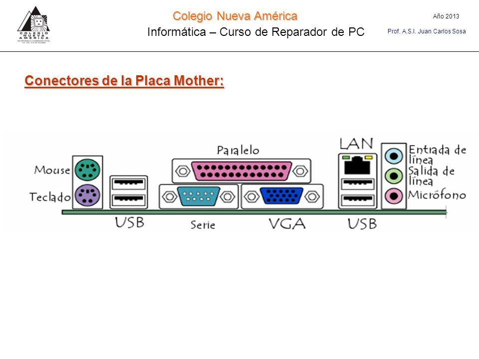 Conectores de la Placa Mother: Colegio Nueva América Informática – Curso de Reparador de PC Año 2013 Prof. A.S.I. Juan Carlos Sosa