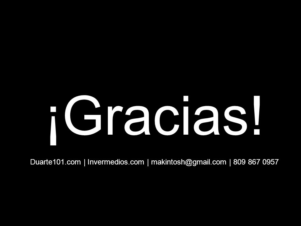 ¡Gracias! Duarte101.com | Invermedios.com | makintosh@gmail.com | 809 867 0957