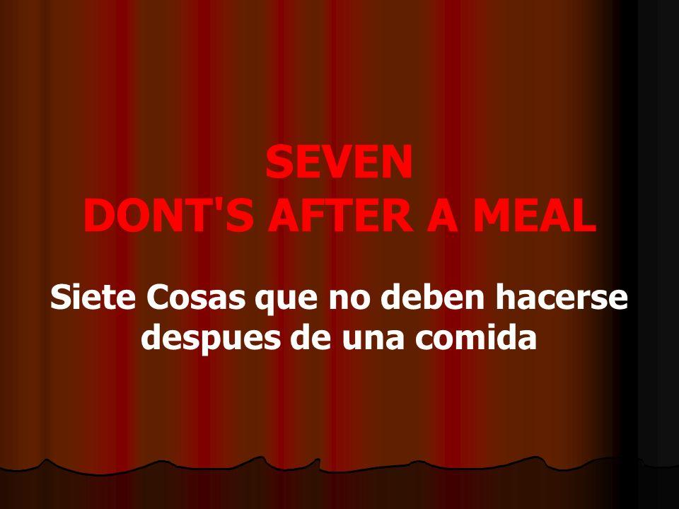 SEVEN DONT S AFTER A MEAL Siete Cosas que no deben hacerse despues de una comida