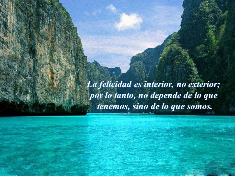 Vita Noble Powerpoints La felicidad es interior, no exterior; por lo tanto, no depende de lo que tenemos, sino de lo que somos.
