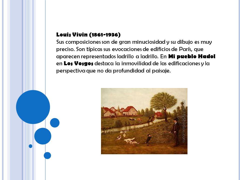 Louis Vivin (1861-1936) Sus composiciones son de gran minuciosidad y su dibujo es muy preciso. Son típicas sus evocaciones de edificios de París, que