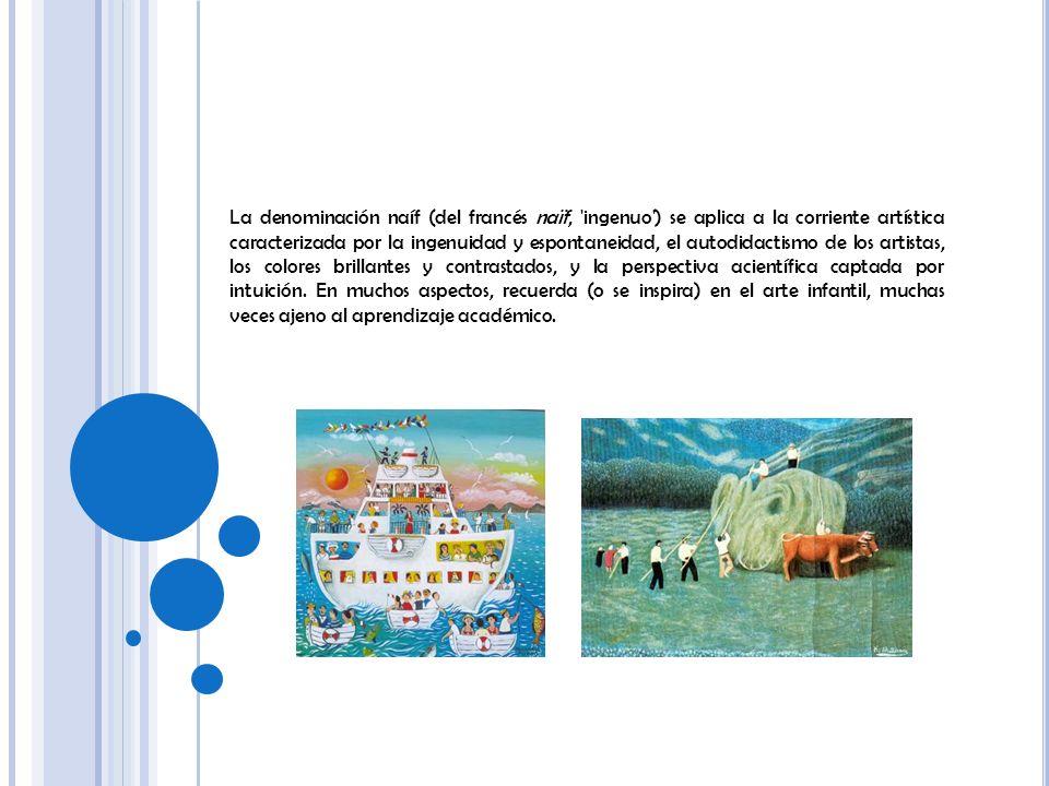 La denominación naíf se aplica a la corriente artística caracterizada por la ingenuidad y espontaneidad.