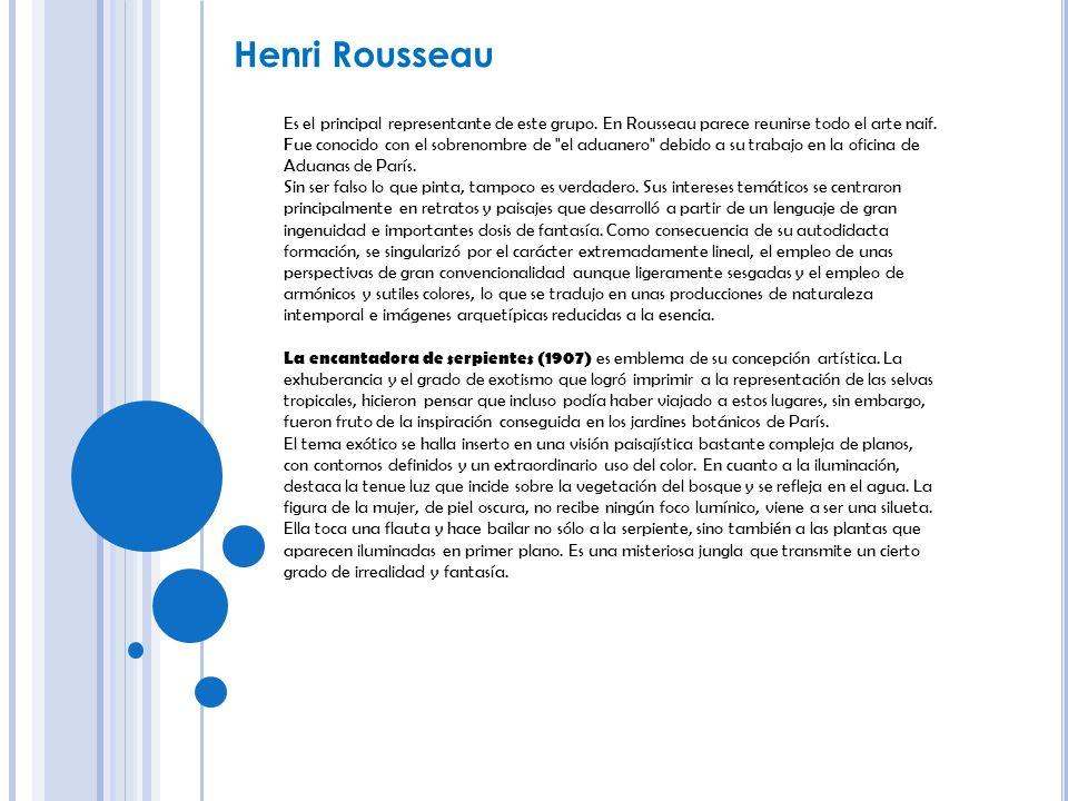 Es el principal representante de este grupo. En Rousseau parece reunirse todo el arte naif. Fue conocido con el sobrenombre de