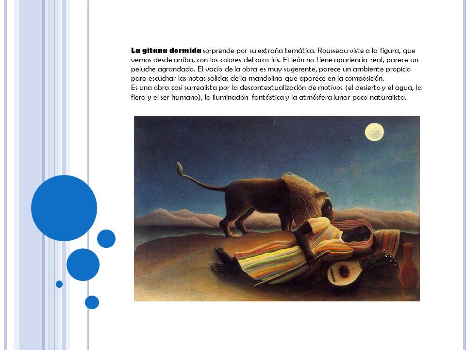 La gitana dormida sorprende por su extraña temática. Rousseau viste a la figura, que vemos desde arriba, con los colores del arco iris. El león no tie