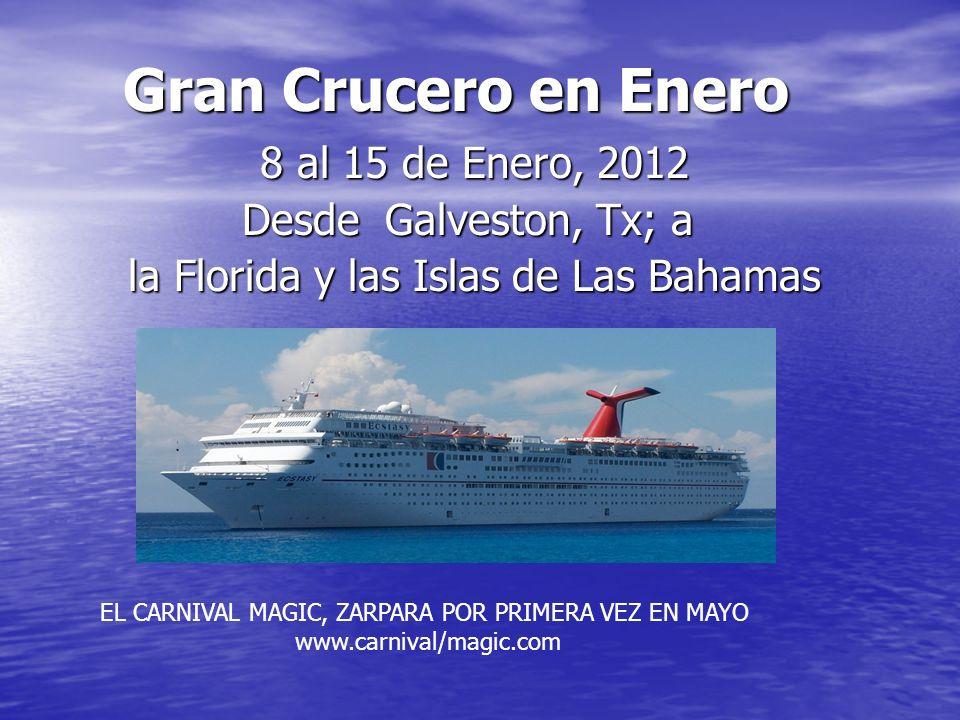 8 al 15 de Enero, 2012 8 al 15 de Enero, 2012 Desde Galveston, Tx; a la Florida y las Islas de Las Bahamas la Florida y las Islas de Las Bahamas Gran