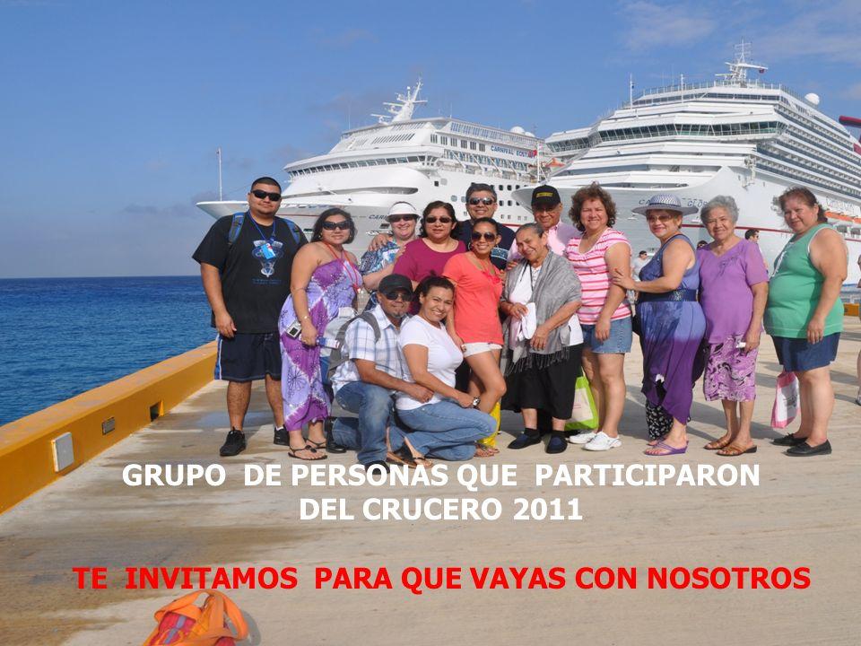 GRUPO DE PERSONAS QUE PARTICIPARON DEL CRUCERO 2011 TE INVITAMOS PARA QUE VAYAS CON NOSOTROS