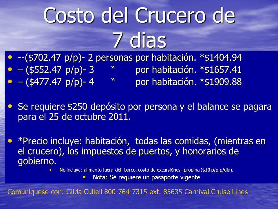 Costo del Crucero de 7 dias --($702.47 p/p)- 2 personas por habitación. *$1404.94 --($702.47 p/p)- 2 personas por habitación. *$1404.94 – ($552.47 p/p