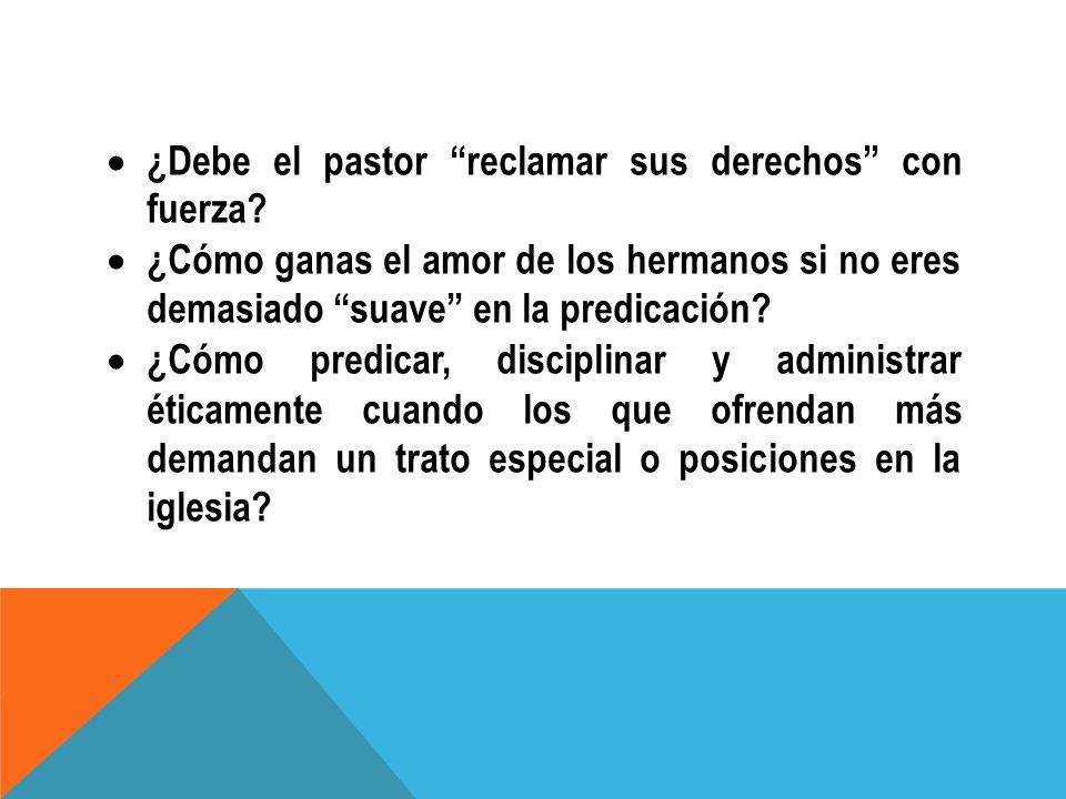 ¿Debe el pastor reclamar sus derechos con fuerza? ¿Cómo ganas el amor de los hermanos si no eres demasiado suave en la predicación? ¿Cómo predicar, di
