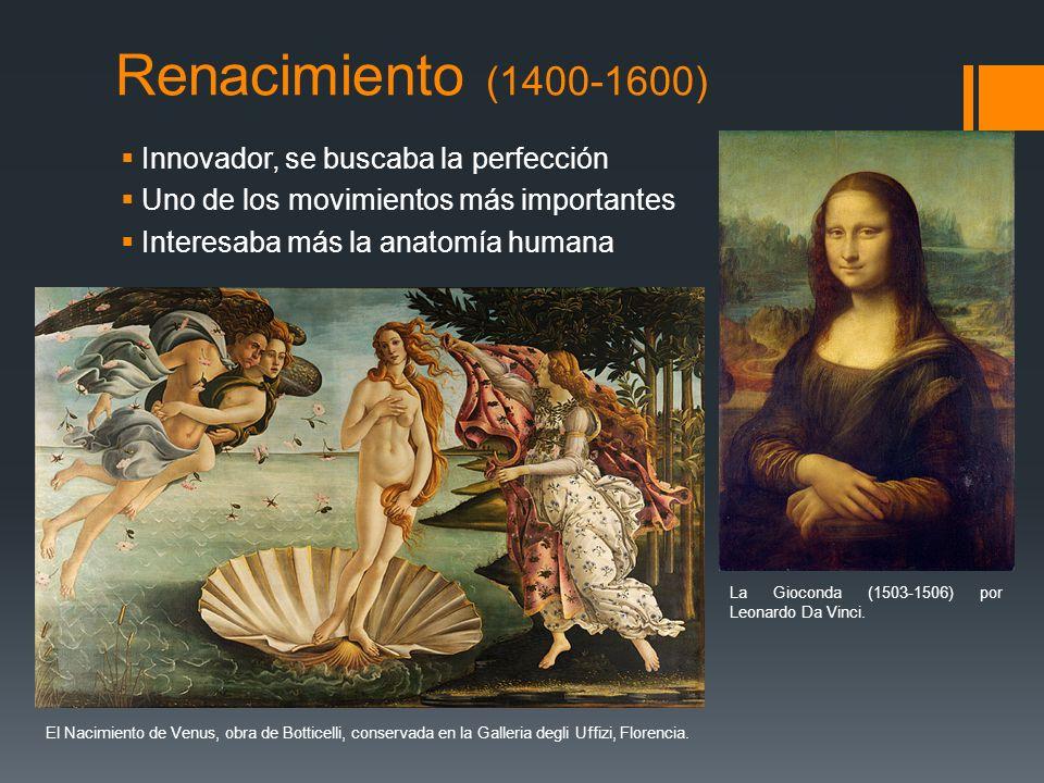 Renacimiento (1400-1600) Innovador, se buscaba la perfección Uno de los movimientos más importantes Interesaba más la anatomía humana El Nacimiento de
