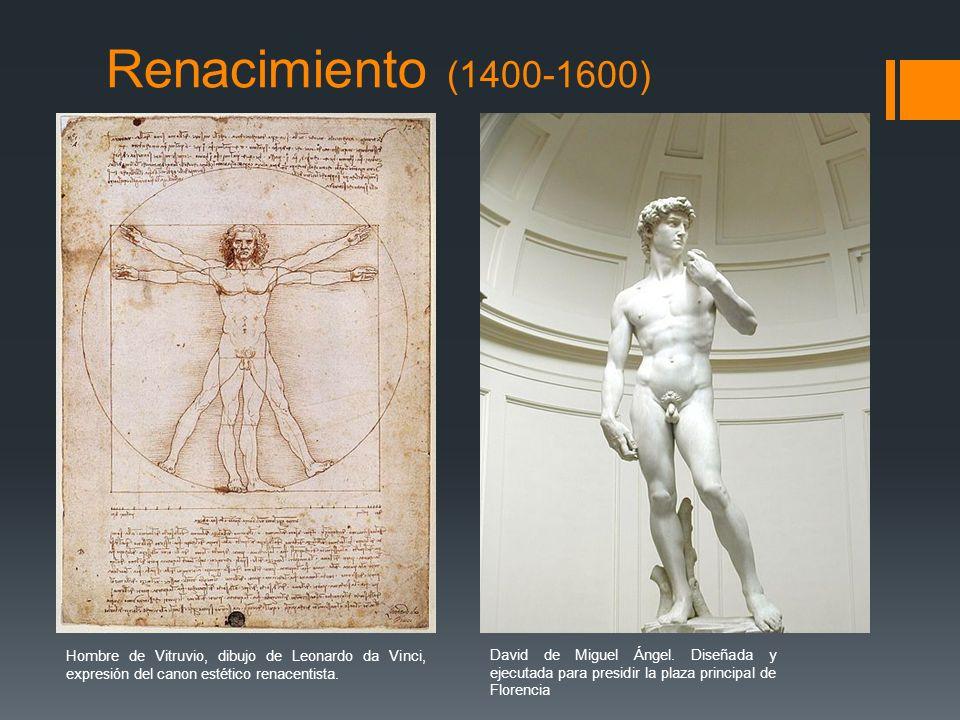 Renacimiento (1400-1600) Hombre de Vitruvio, dibujo de Leonardo da Vinci, expresión del canon estético renacentista. David de Miguel Ángel. Diseñada y