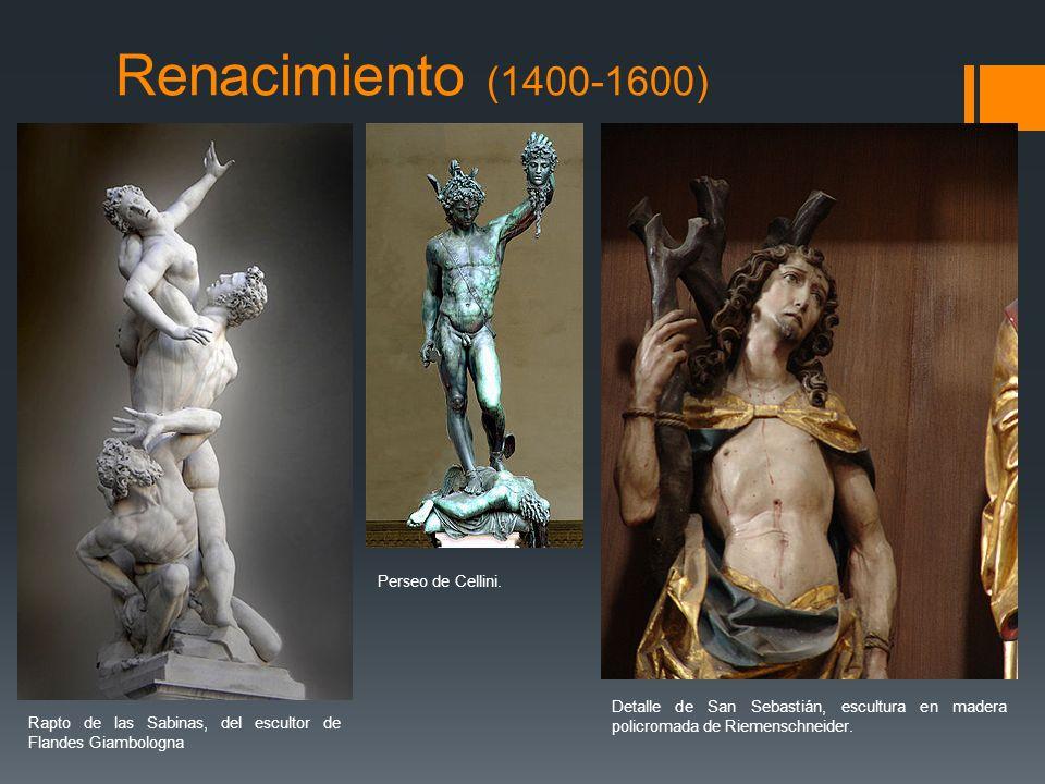 Renacimiento (1400-1600) Rapto de las Sabinas, del escultor de Flandes Giambologna Perseo de Cellini. Detalle de San Sebastián, escultura en madera po