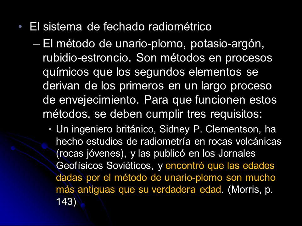 El sistema de fechado radiométricoEl sistema de fechado radiométrico –El método de unario-plomo, potasio-argón, rubidio-estroncio.