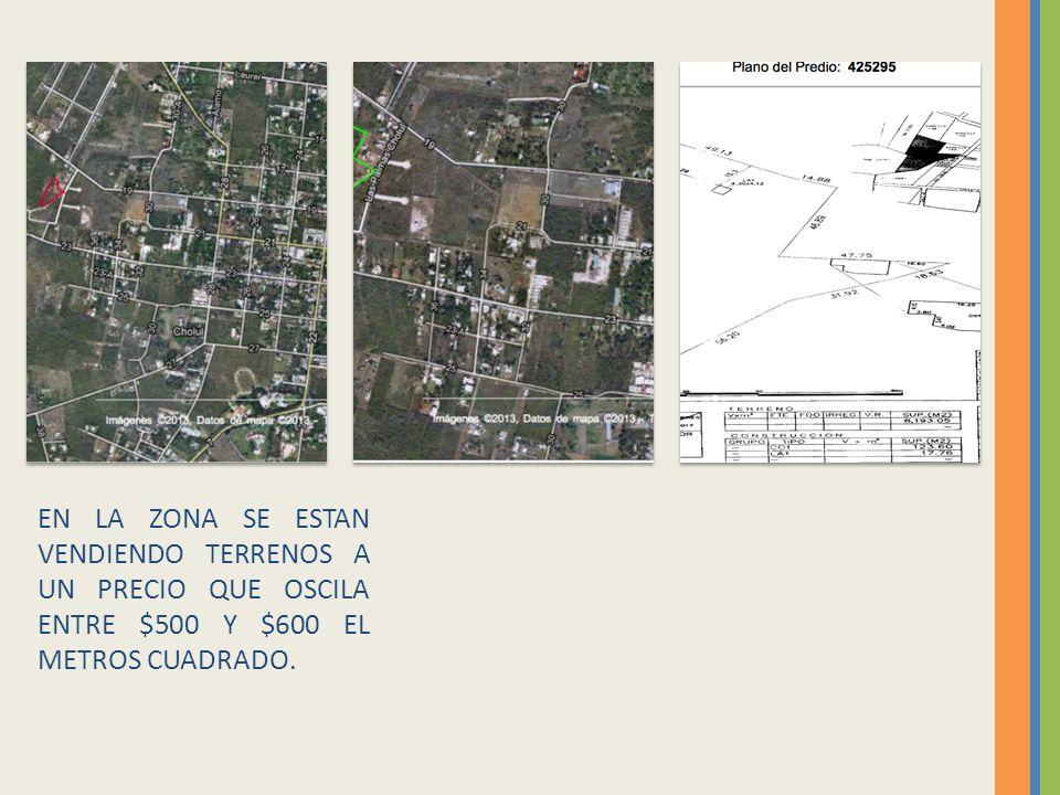 EN LA ZONA SE ESTAN VENDIENDO TERRENOS A UN PRECIO QUE OSCILA ENTRE $500 Y $600 EL METROS CUADRADO.