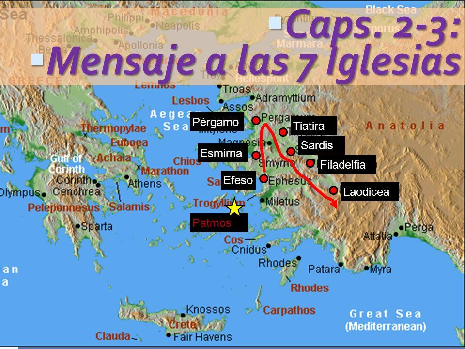 Efeso Esmirna Pérgamo Tiatira Sardis Filadelfia Laodicea Caps. 2-3: Caps. 2-3: Mensaje a las 7 Iglesias Mensaje a las 7 Iglesias Patmos