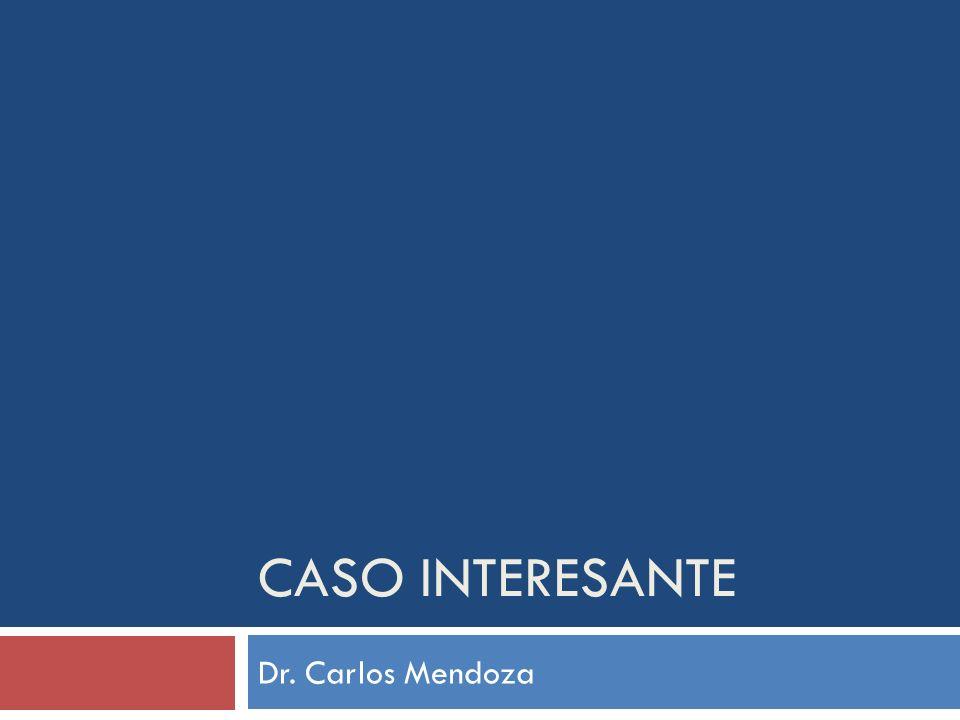 CASO INTERESANTE Dr. Carlos Mendoza