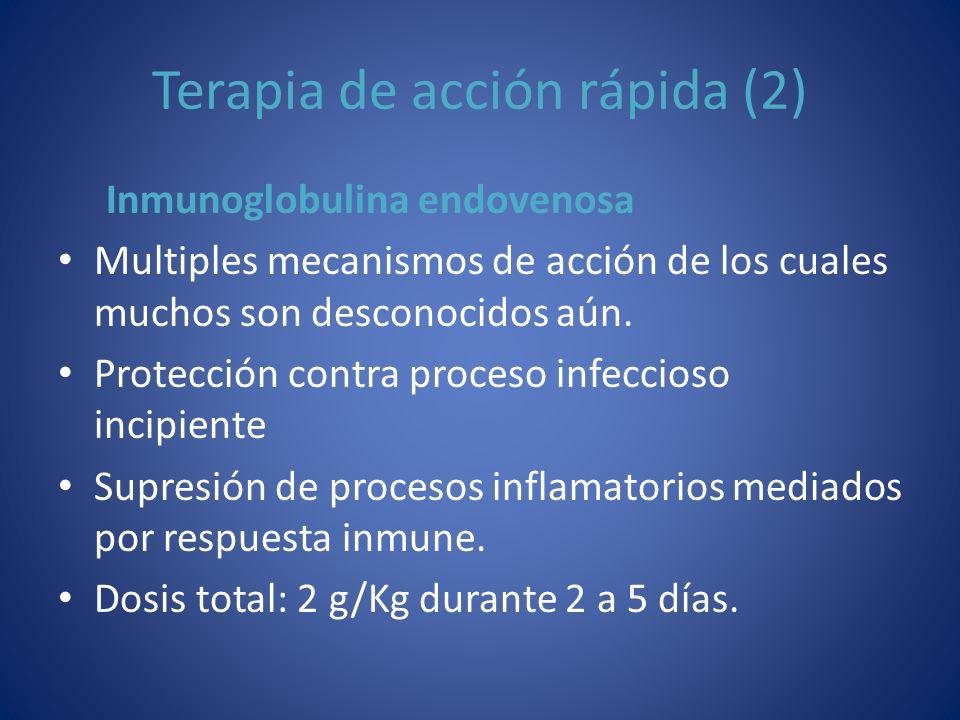 Terapia de acción rápida (2) Inmunoglobulina endovenosa Multiples mecanismos de acción de los cuales muchos son desconocidos aún. Protección contra pr