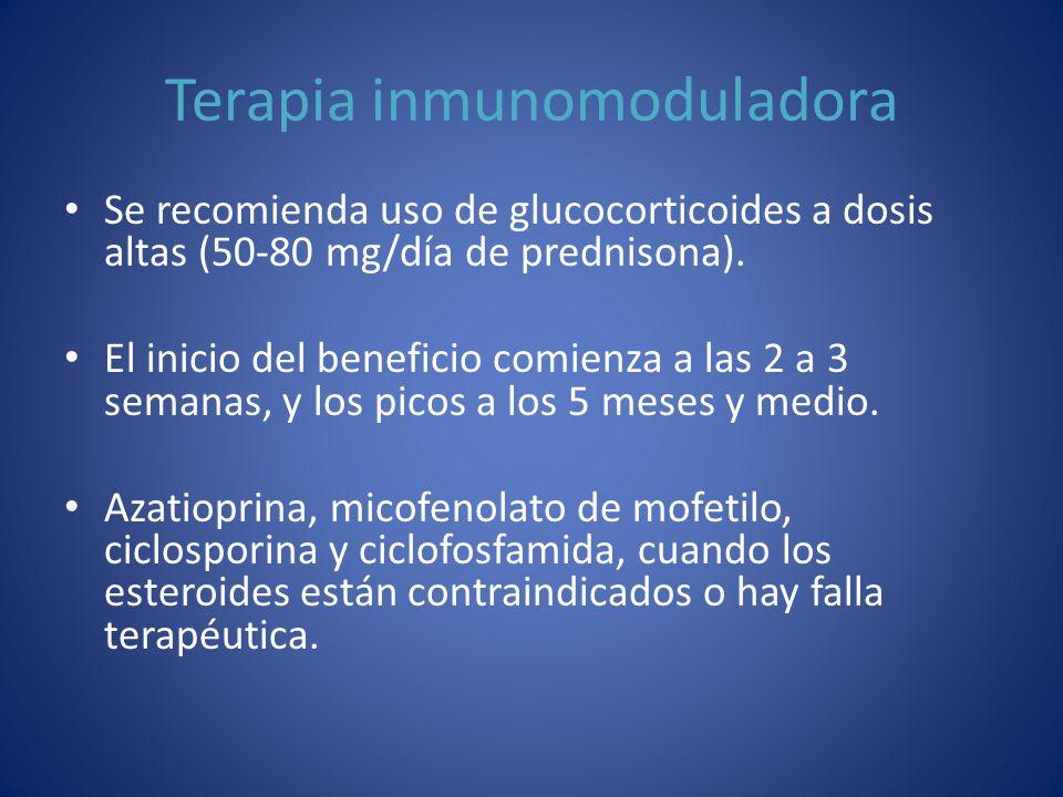Terapia inmunomoduladora Se recomienda uso de glucocorticoides a dosis altas (50-80 mg/día de prednisona). El inicio del beneficio comienza a las 2 a