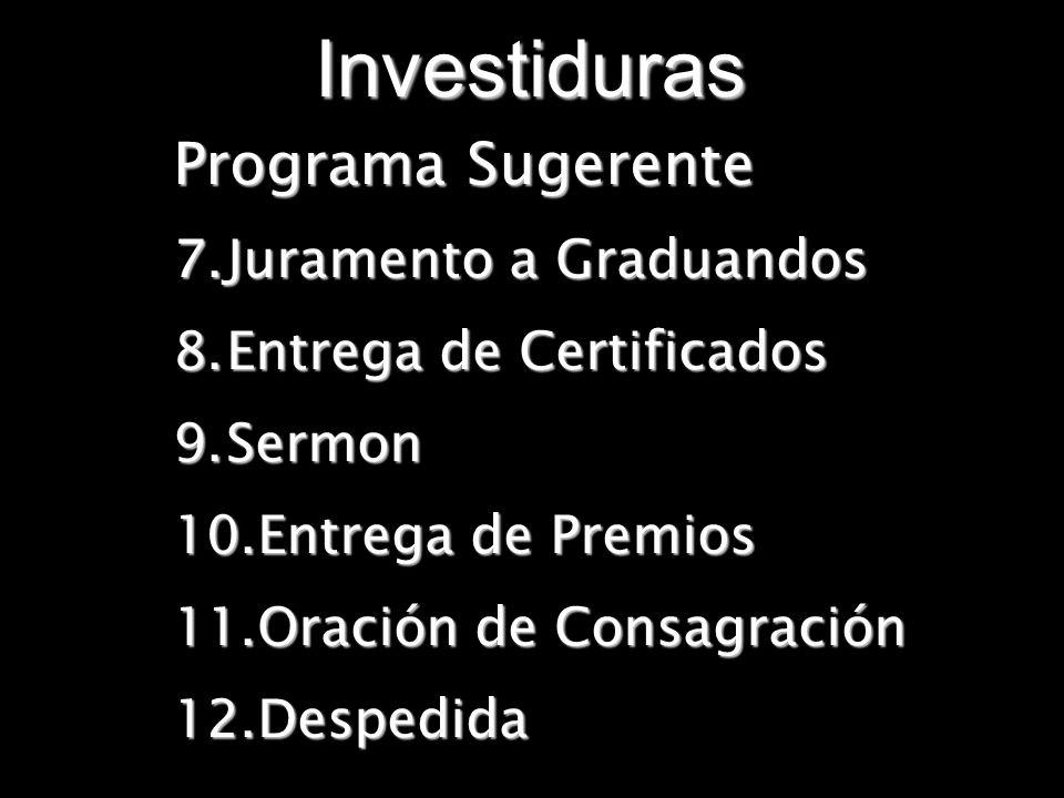 Programa Sugerente 7.Juramento a Graduandos 8.Entrega de Certificados 9.Sermon 10.Entrega de Premios 11.Oración de Consagración 12.Despedida Investidu