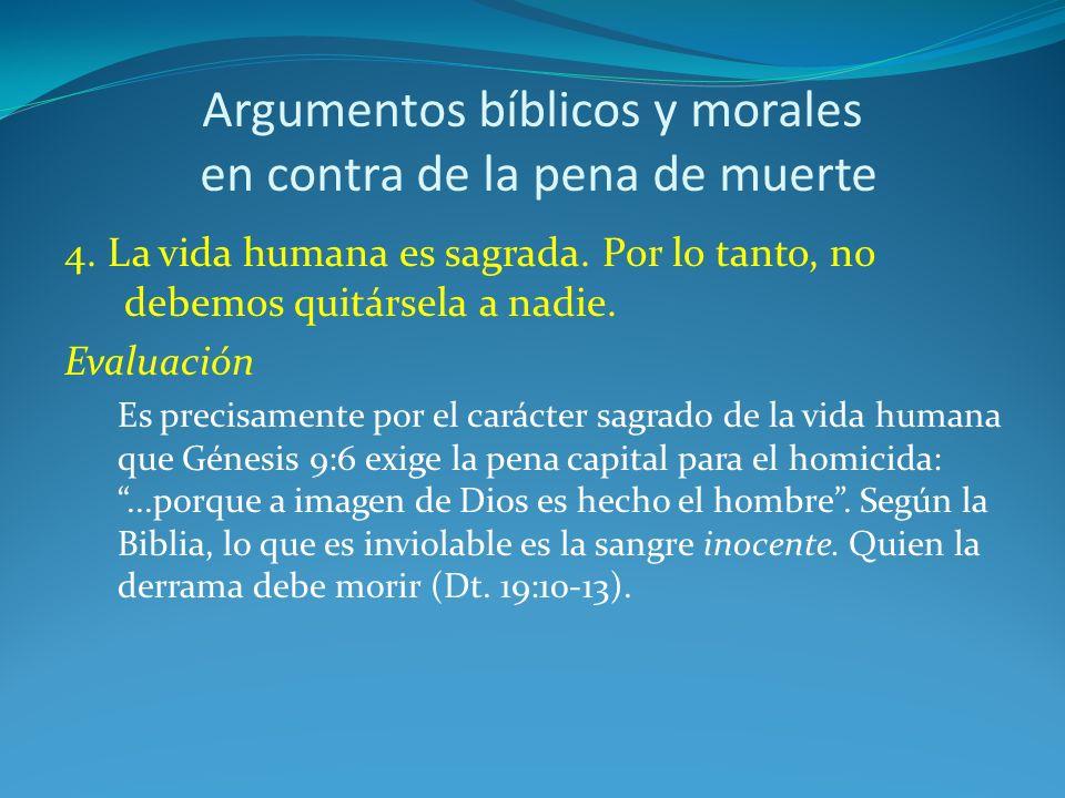 Argumentos bíblicos y morales en contra de la pena de muerte 4. La vida humana es sagrada. Por lo tanto, no debemos quitársela a nadie. Evaluación Es